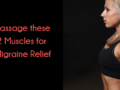 Local Denver Chiropractor shares what are the top 2 muscles to massage for migraine relief